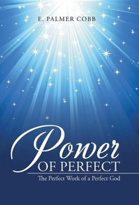 Power of Perfect: The Perfect Work of a Perfect God  -     By: E. Palmer Cobb