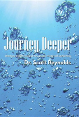 Journey Deeper: Spiritual Depth Takes Us to a Place We're Not Expecting  -     By: Scott Reynolds