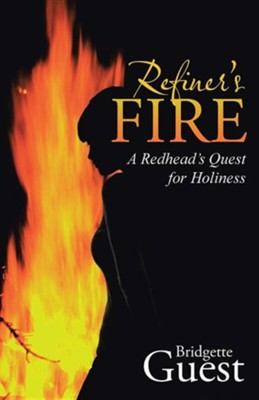 Refiner's Fire: A Redhead's Quest for Holiness  -     By: Bridgette Guest