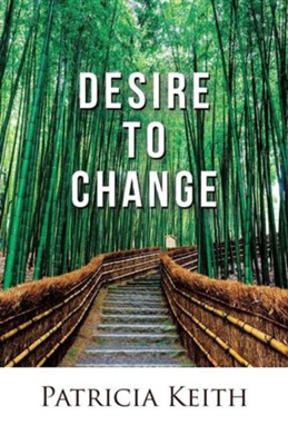 Desire to Change  -     By: Patricia Keith