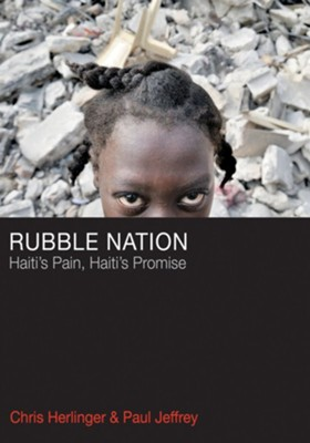 Rubble Nation: Haiti's Pain, Haiti's Promise  -     By: Chris Herlinger, Paul Jeffrey