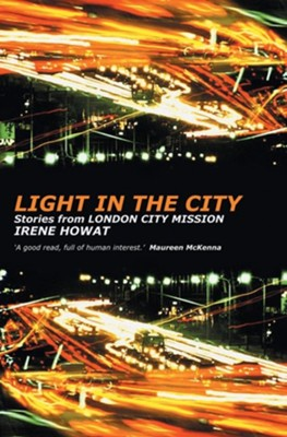 Light in the City: Stories From London City Mission  -     By: Irene Howat