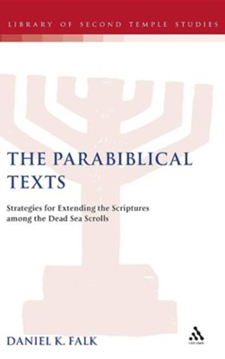 The Parabiblical Texts: Strategies for Extending the Scriptures Among the Dead Sea Scrolls  -     By: Daniel K. Falk