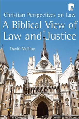 A Biblical View of Law and Justice  -     By: David McIlroy