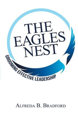 The Eagles Nest: Grooming Effective Leadership  -     By: Alfreda B. Bradford