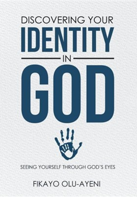 Discovering Your Identity in God: Seeing Yourself Through God's Eyes  -     By: Fikayo Olu-Ayeni