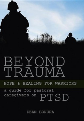 Beyond Trauma: Hope and Healing for Warriors: A Guide for Pastoral Caregivers on Ptsd  -     By: Dean Bonura