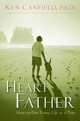 The Heart of a Father: How You Can Become a Dad of Destiny  -     By: Ken Canfield