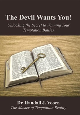 The Devil Wants You!: Unlocking the Secret to Winning Your Temptation Battles  -     By: Randall J. Voorn