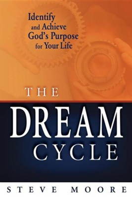 The Dream Cycle: Identify and Achieve God's Purpose for Your Life  -     By: Steve Moore