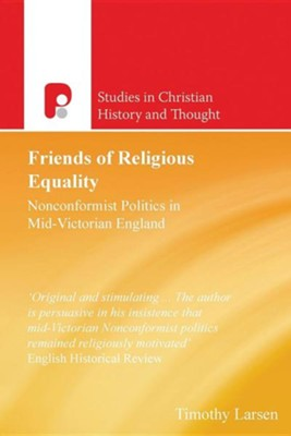 Friends of Religious Equality: Nonconformist Politics in Mid-Victorian England  -     By: Timothy Larsen
