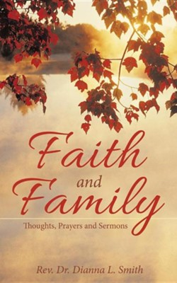 Faith and Family: Thoughts, Prayers and Sermons  -     By: Dianna Smith
