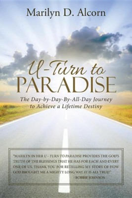 U-Turn to Paradise: The Day-By-Day-By-All-Day Journey to Achieve a Lifetime Destiny  -     By: Marilyn D. Alcorn
