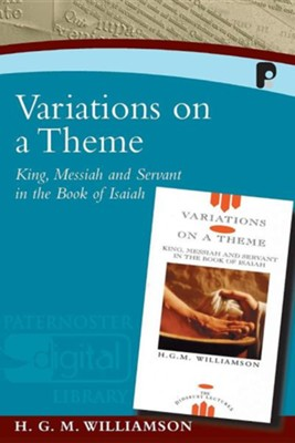 Variations on a Theme: King, Messian and Servant in The Book of Isaiah  -     By: H.G.M. Williamson