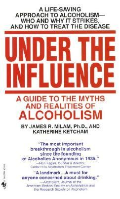 Under the Influence: A Guide to the Myths and Realities of Alcholism  -     By: James R. Milam, Katherine Ketcham, Mel Schulstad