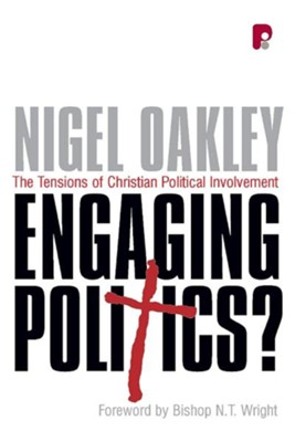 Engaging Politics: The Tensions of Christian Political Involvement  -     By: Nigel Oakley