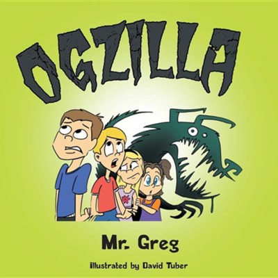 Ogzilla  -     By: Mr. Greg     Illustrated By: David Tuber