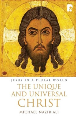 The Unique and Universal Christ  -     By: Michael Nazir-Ali
