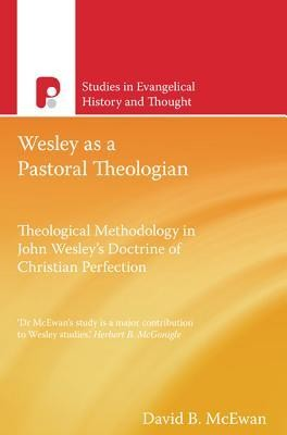 Wesley as a Pastoral Theologian: Theological Methodology in John Wesley's Doctrine of Christian Perfection  -     By: David B. McEwan, Herbert B. McGonigle