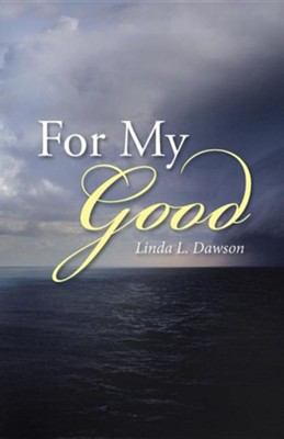 For My Good  -     By: Linda L. Dawson