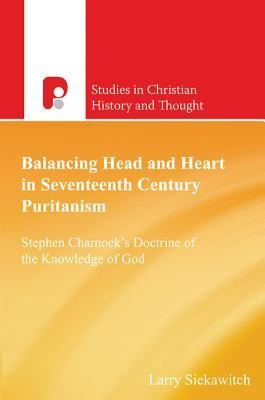 Balancing Head and Heart in Seventeenth Century Puritanism: Stephen Charnock's Doctrine of the Knowledge of God  -     By: Larry Siekawitch