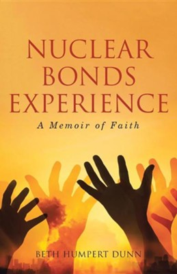 Nuclear Bonds Experience: A Memoir of Faith  -     By: Beth Humpert Dunn