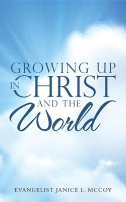 Growing Up in Christ and the World  -     By: Evangelist Janice L. McCoy
