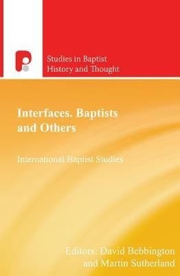 Interfaces: Baptists and Others  -     Edited By: David Bebbington, Martin Sutherland