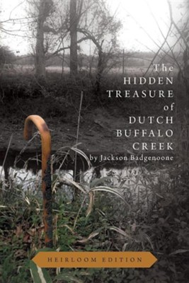 The Hidden Treasure of Dutch Buffalo Creek - Heirloom Edition  -     By: Jackson Badgenoone
