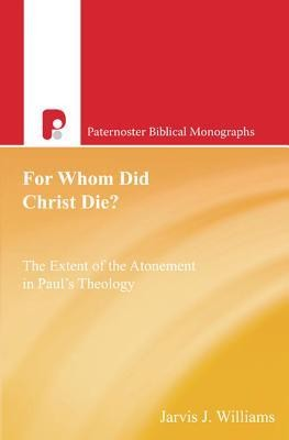 For Whom Did Christ Die?: The Extent of the Atonement in Paul's Theology  -     By: Jarvis J. Williams