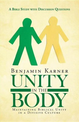 Unity in the Body: Maintaining Biblical Unity in a Divisive Culture  -     By: Benjamin Karner