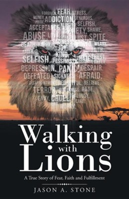 Walking with Lions: A True Story of Fear, Faith and Fulfillment  -     By: Jason A. Stone