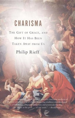 Charisma: The Gift of Grace, and How It Has Been Taken Away from Us  -     By: Philip Rieff, Daniel Frank, Aaron Manson