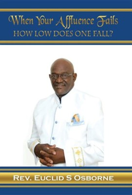 When Your Affluence Fails: How Low Does One Fall?  -     By: Euclid S. Osborne