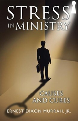 Stress in Ministry: Causes and Cures  -     By: Ernest Dixon Murrah Jr.