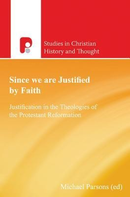 Since We Are Justified by Faith: Justification in the Theologies of the Protestant Reformation  -     Edited By: Michael Parsons     By: Michael Parsons(ED.) & Keith G. Jones