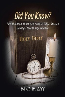Did You Know?: Two Hundred Short and Simple Bible Stories Having Eternal Significance  -     By: David W. Rece