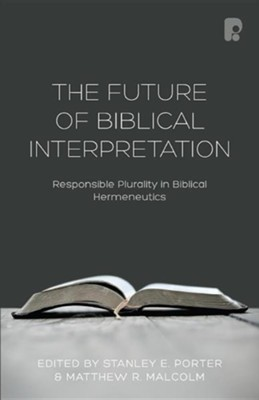 The Future of Biblical Interpretation  -     By: Matthew R. Malcolm, Stanley E. Porter