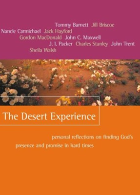The Desert Experience: Personal Reflections on Finding God's Presence and Promise in Hard Times  -     By: Tommy Barnett, Jill Briscoe, Nancie Carmichael