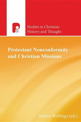 Protest Nonconformity and Christian Missions  -     Edited By: Martin Wellings     By: Martin Wellings(ED.)