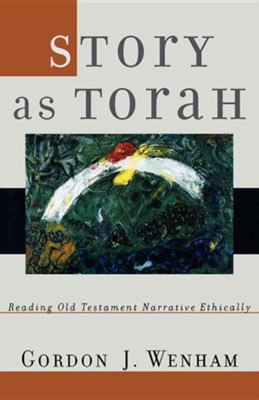 Story As Torah: Reading Old Testament Stories Ethically   -     By: Gordon J. Wenham