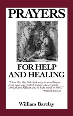 Prayers for Help and Healing   -     By: William Barclay