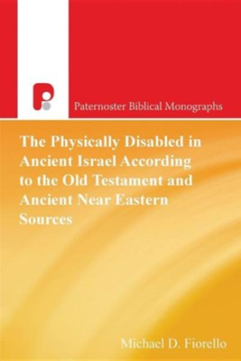 The Physically Disabled in Ancient Israel According to the Old Testament and Ancient Near Eastern Sources  -     By: Michael D. Fiorello