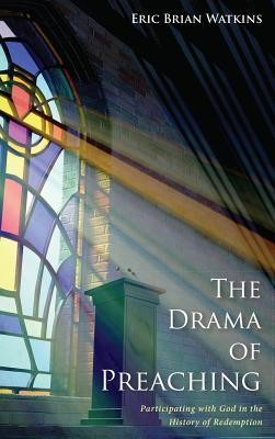 The Drama of Preaching  -     By: Eric Brian Watkins