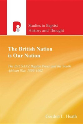 The British Nation Is Our Nation: The Bacsanz Baptist Press and the South African War, 1899-1902  -     By: Gordon L. Heath