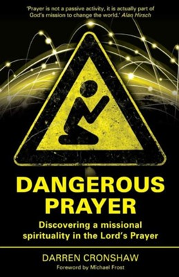Dangerous Prayer: Discovering a Missional Spirituality in the Lord's Prayer  -     By: Darren Cronshaw