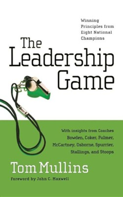 The Leadership Game: Winning Principles from Eight National Champions  -     By: Tom Mullins, John C. Maxwell