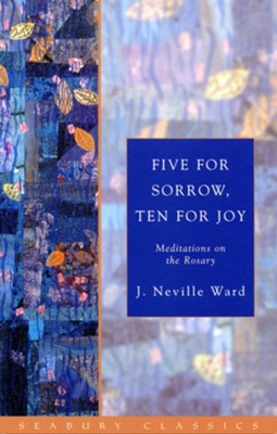 Five for Sorrow, Ten for Joy: Meditations on the Rosary  -     By: J. Neville Ward