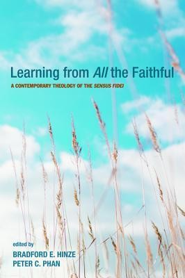 Learning from All the Faithful: A Contemporary Theology of the Sensus Fidei  -
