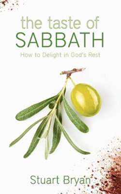 The Taste of Sabbath: How to Delight in God's Rest  -     By: Stuart Bryan